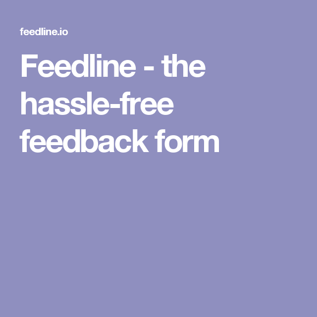 Feedline  The HassleFree Feedback Form  La Puta Narcosilo