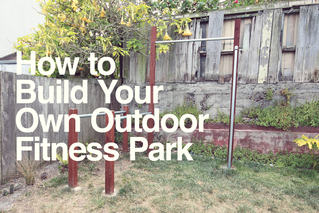 How to Build Your Own Outdoor Fitness Park – Backyard Pull Up Bar Plans