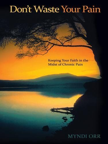 Don't Waste Your Pain: Keeping Your Faith in the Midst of Chronic Pain by Myndi Orr, http://www.amazon.com/dp/B007ZLYEW2/ref=cm_sw_r_pi_dp_HWO6tb06AKTX9