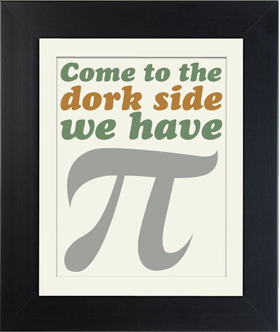 Come To The Dork Side We Have Pi Funny Math Print By