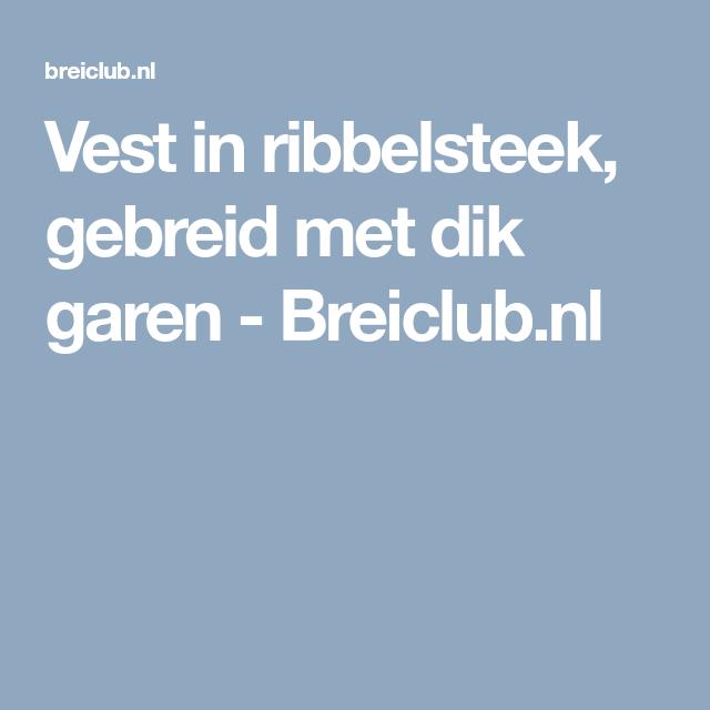 Vest in ribbelsteek, gebreid met dik garen Breiclub.nl