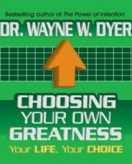 Dr. Wayne Dyer. Choosing Your Own Greatness