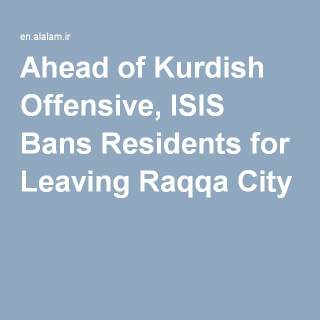 Ahead of Kurdish Offensive, ISIS Bans Residents for Leaving Raqqa City