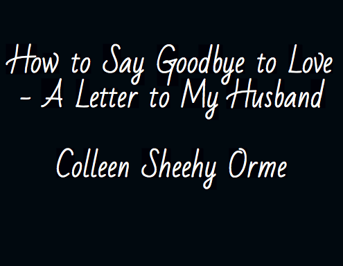 How to Say Goodbye to Love - A Letter to My Husband - How