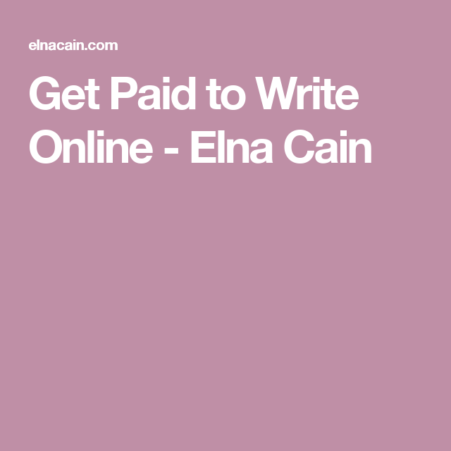 Get Paid to Write Online - Elna Cain