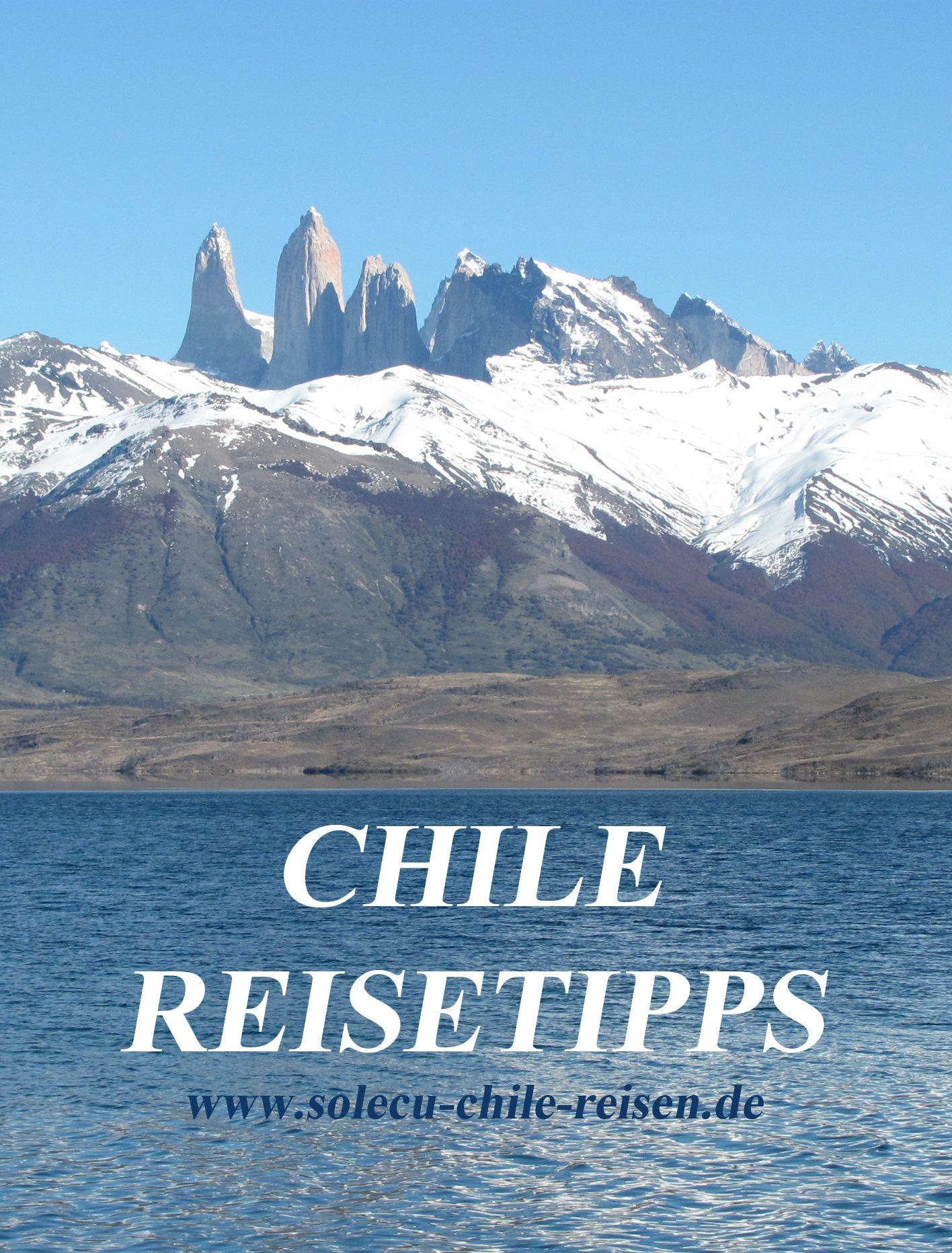 Die Wichtigsten Reisetipps Fur Reisen Nach Chile Chile Reisen Reisen Sudamerika Reise