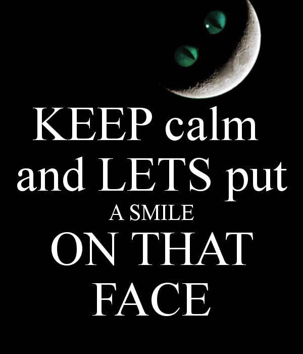 Keep Calm And Smile Quotes: KEEP CALM AND LETS PUT A SMILE ON THAT FACE