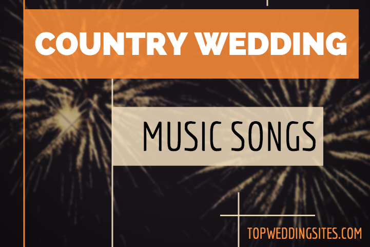 Country Music Is Rich With Love Songs Filled Pledges Of Undying And Devotion Perfect For Couples On That Most Special Days