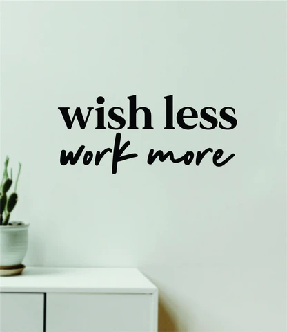 Wish Less Work More V2 Decal Sticker Quote Wall Vinyl Art Wall Bedroom Room Home Decor Inspirational Teen Girls Motivational Gym Fitness Lift Sports