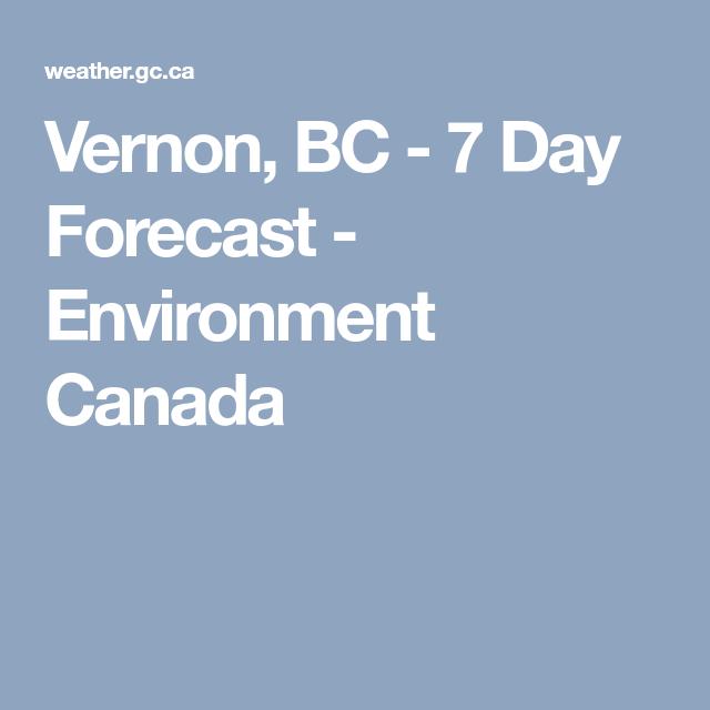 Vernon Bc 7 Day Forecast Environment Canada