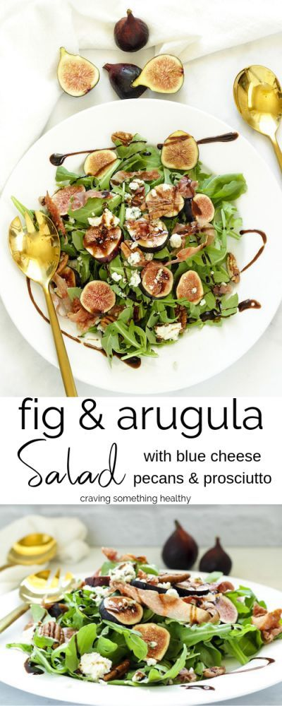 Fig & Arugula Salad with Blue cheese & Prosciutto - Craving Something Healthy...