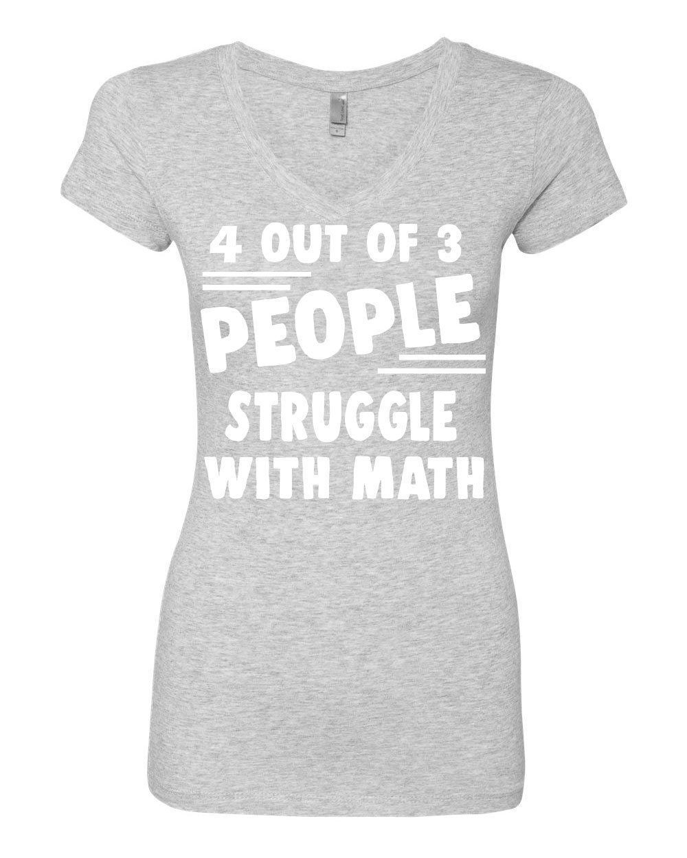 4 Out Of 3 People Struggle With Math Women/'s V-Neck T-Shirt Funny College Humor