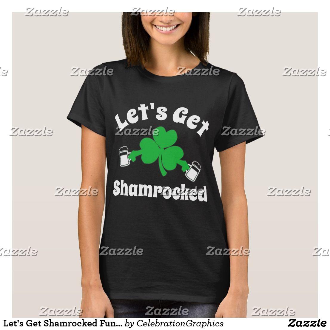 d18cc3875 Let's Get Shamrocked Funny St. Patrick's Day T-Shirt #stpatricksday  #stpatrick #stpaddysday #march #shamrocks #funny #humor #funnyshirts #cute  #party ...