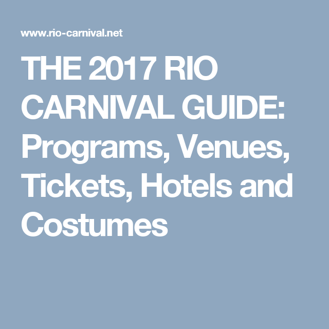 THE 2017 RIO CARNIVAL GUIDE: Programs, Venues, Tickets, Hotels and Costumes