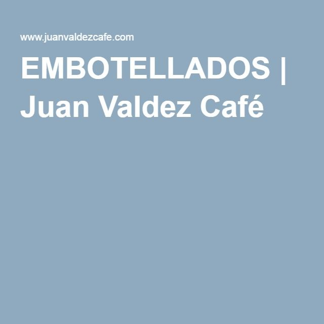 EMBOTELLADOS | Juan Valdez Café