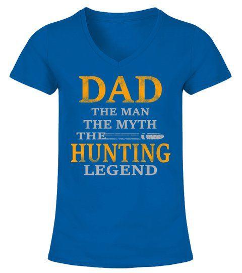 dfaa311f Dad The Man The Myth The Hunting Legend - V-neck T-Shirt Woman #Shirts  #WorldPeaceTshirt