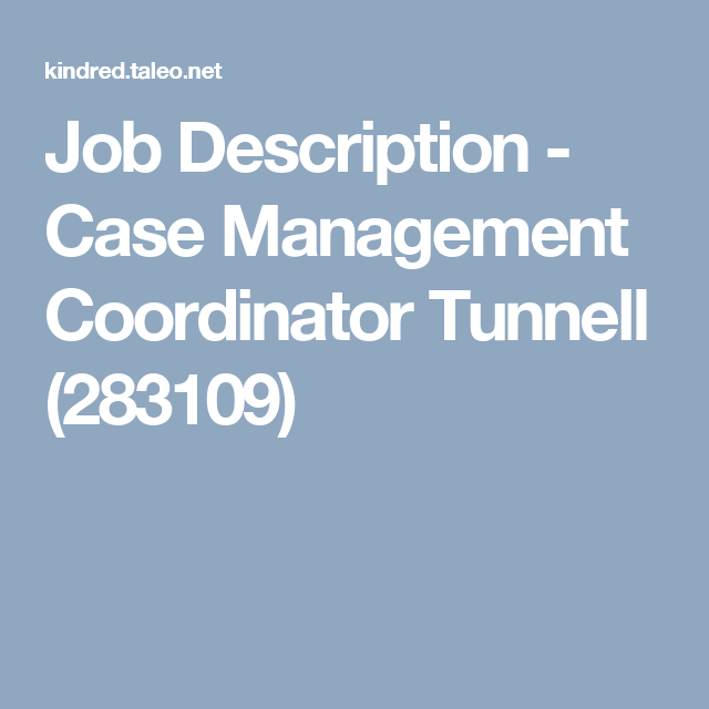 Job Description   Case Management Coordinator Tunnell (283109)