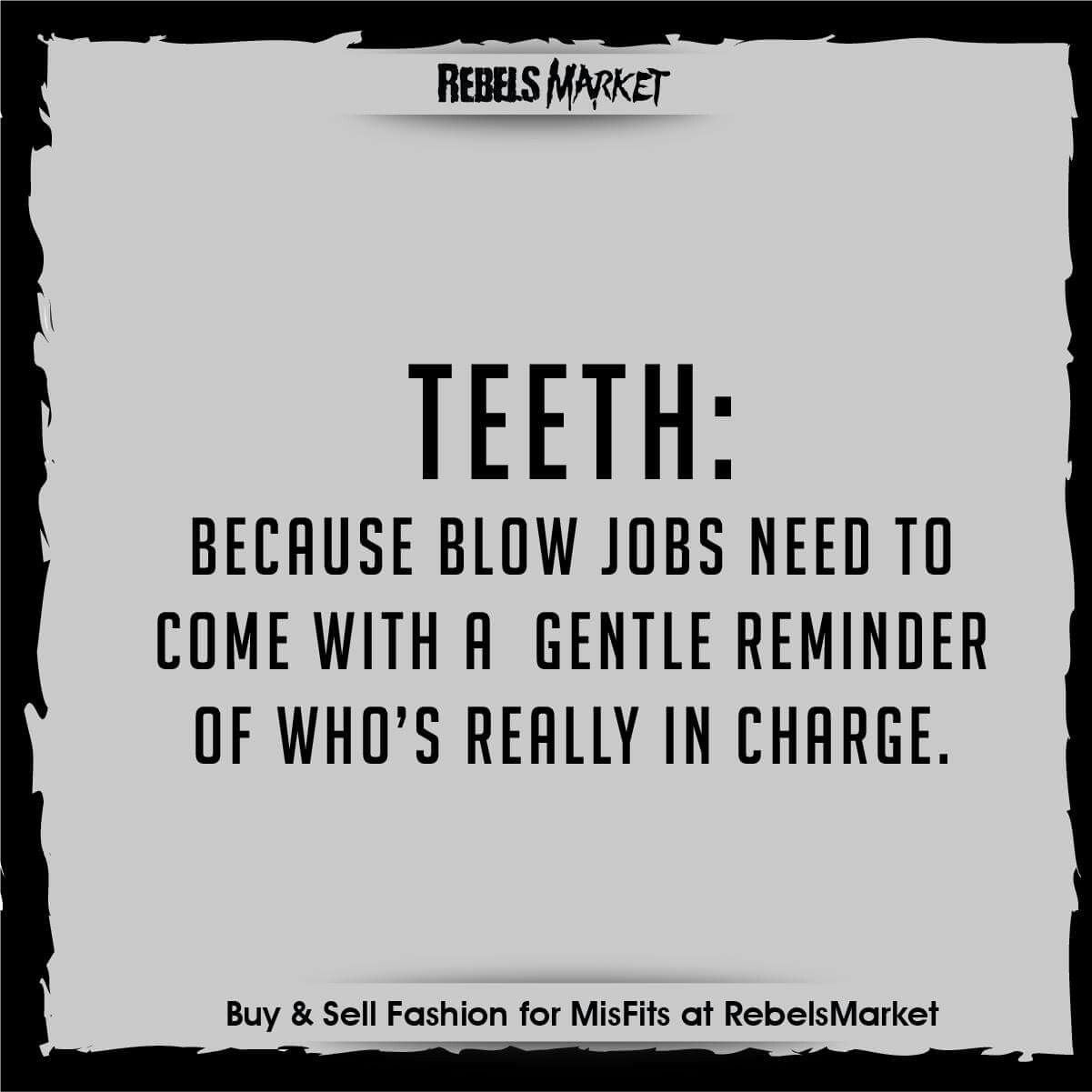 teeth because blow jobs need to come a gentle reminder of blow job humorblow job quotesfunny
