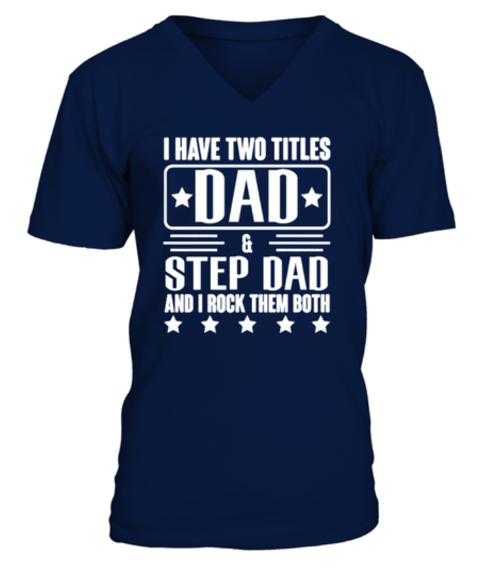 30c865167e0 I Have Two Titles Dad And Step Dad And I Rock Them Both T-shirt