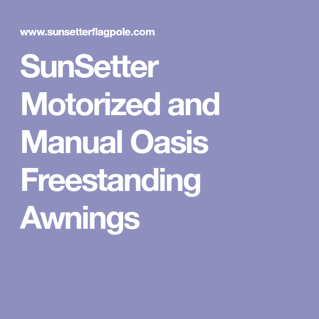 Sunsetter Motorized And Manual Oasis Freestanding Awnings Free Standing Awning