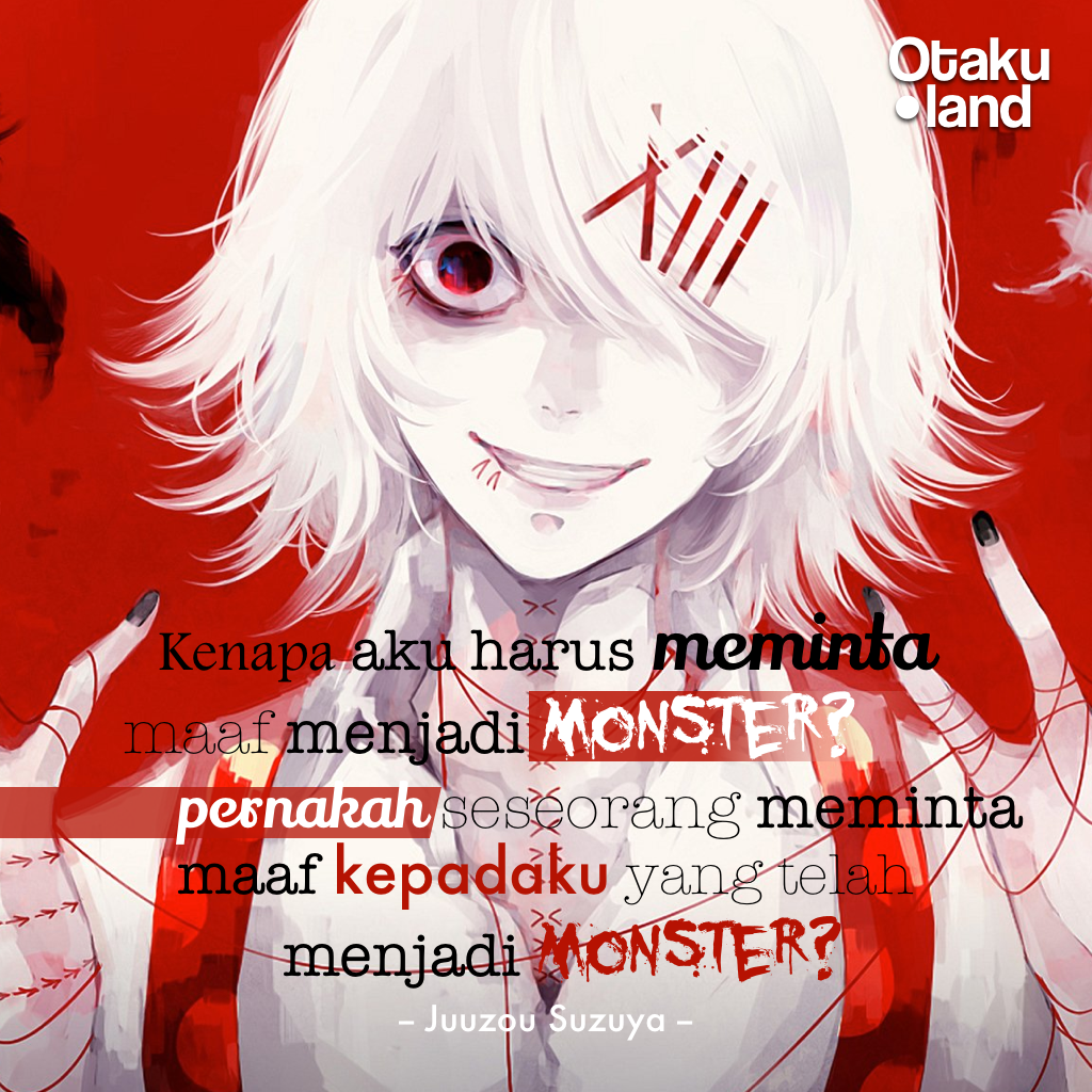 Quotes Juuzou Kenapa Aku Harus Minta Maaf Menjadi Monster Pernahkah Seseorang Memintamaaf Kepadaku Yang Telah M Cerita Lucu Kehidupan Sedih Kata Kata Indah