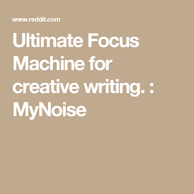 Ultimate Focus Machine for creative writing. : MyNoise