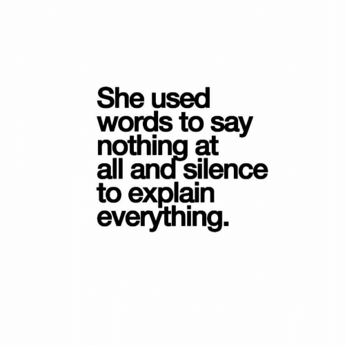 She Used Words To Say Nothing At All And Silence To Explain Everything Meme On Me Me Words Sayings All Or Nothing