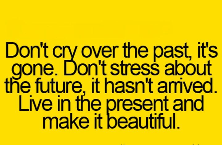 "The past is history, the future is a mystery,  and today is a gift...which is why it's called the ""present"" :)"