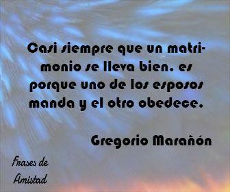 Frases De Matrimonio De Gregorio Marañón Frases Para