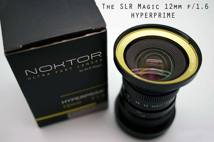 Noktor By Slr Magic Hyperprime 12mm F 1 6 Ultra Fast Lens Review By Steve Huff Slr Micro Lens