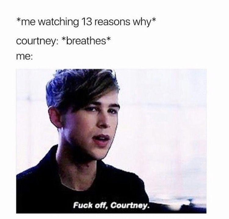 9bbb2fed4bc7b132d0ac50d72772f6f8 i hate courtney tbh so i relate! 13 reasons why meme 13 reasons