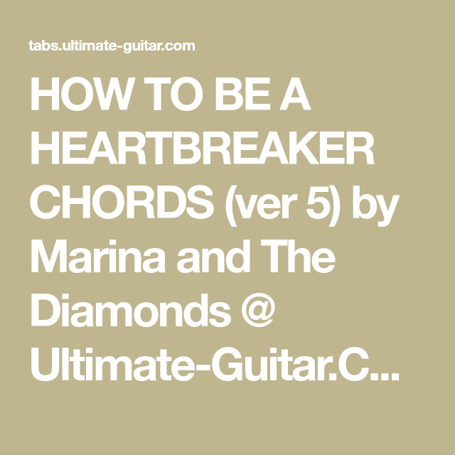 HOW TO BE A HEARTBREAKER CHORDS (ver 5) by Marina and The Diamonds ...
