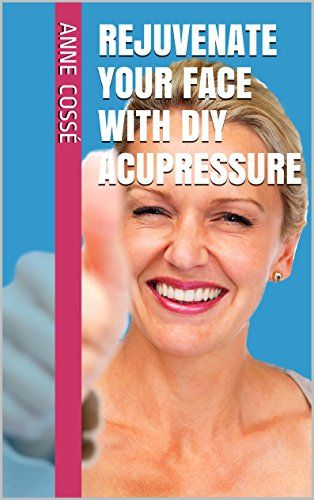 Rejuvenate your Face with DIY Acupressure (DIY Acupressure Tutorial) - #Kindle edition by Anne Cossé.  #acupressure #facial #antiaging #glow