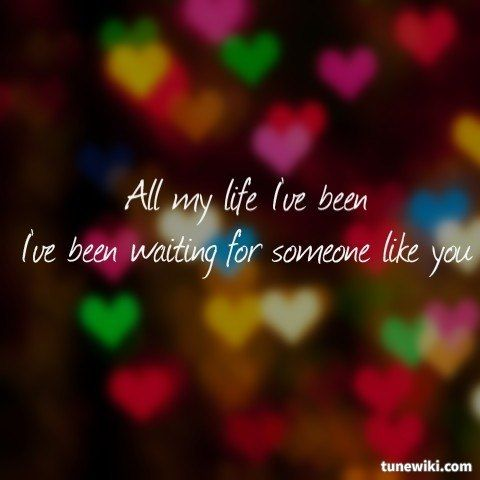 All My Life I Ve Been I Ve Been Waiting For Someone Like You
