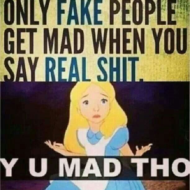 Why You Mad Though Fake People Miserable People Funny Quotes