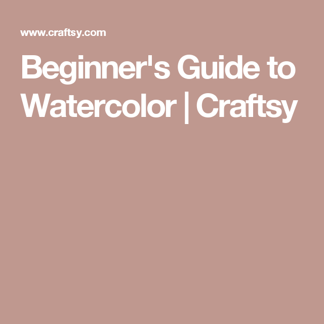 Beginner's Guide to Watercolor | Craftsy