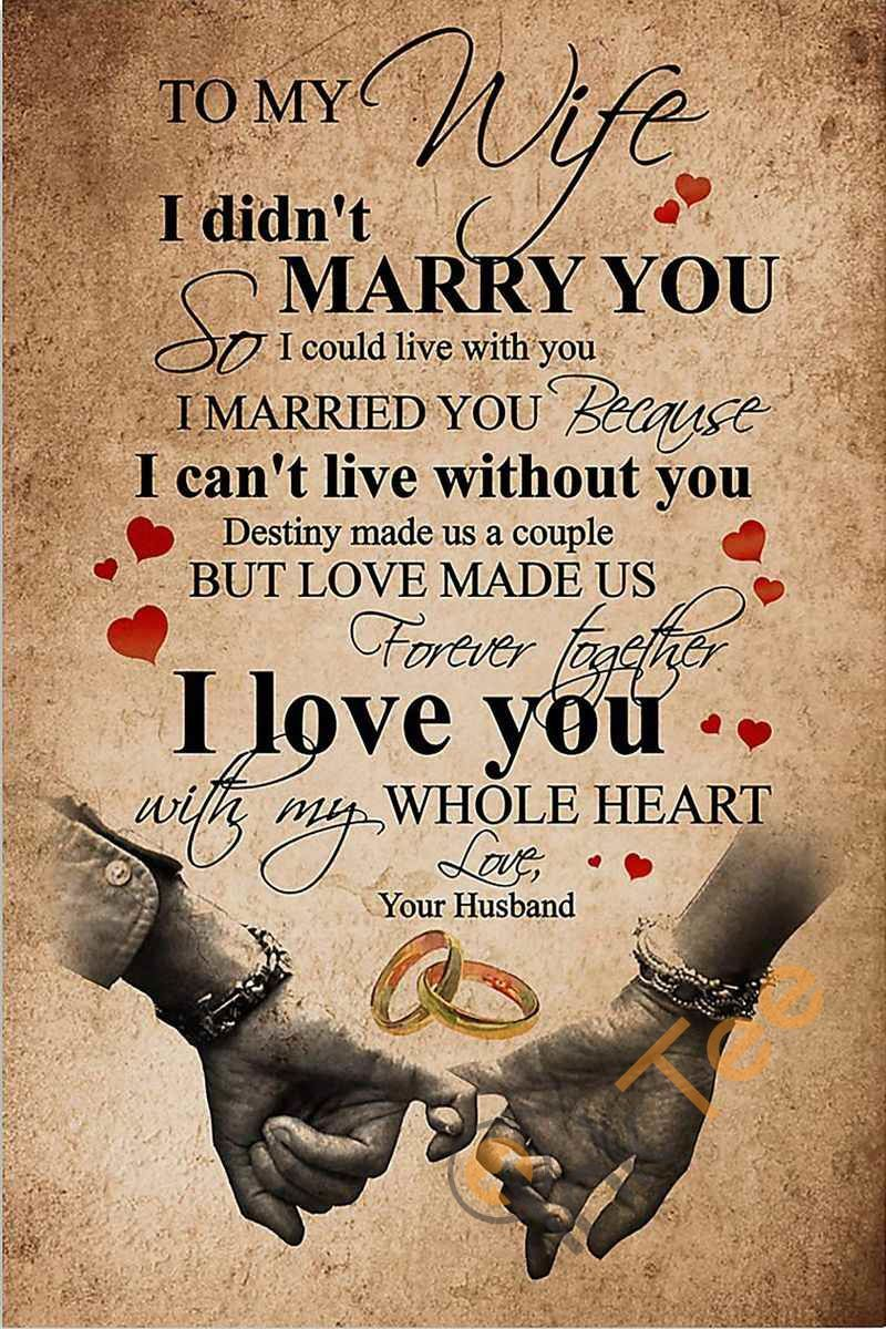 Family To My Wife I Married You Because I Can T Live Without You Forever I Love You With My Whole Heart Love Your Husband Unframed Wrapped Frame Canvas Wall D