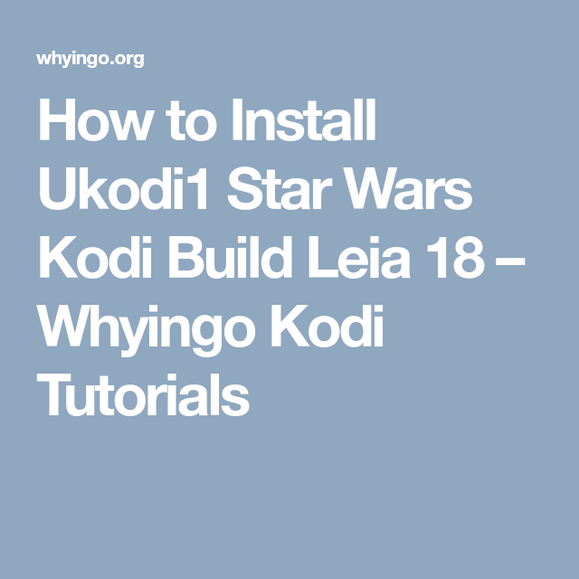 How to Install Ukodi1 Star Wars Kodi Build Leia 18 – Whyingo