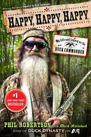 Happy, Happy, Happy: My Life and Legacy As the Duck Commander  -              By: Phil Robertson with Mark Schlabach