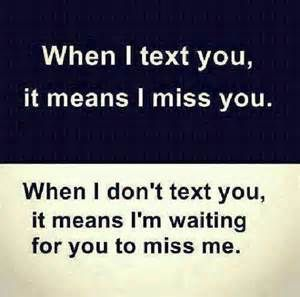 When I Text You It Means I Miss You When I Dont Text You It