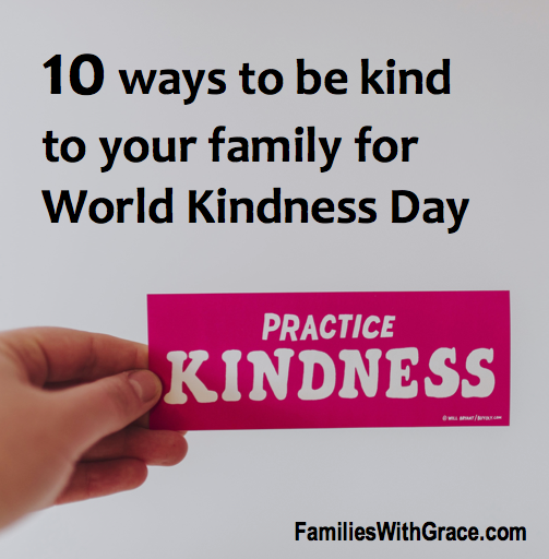 10 ways to be kind to your family today World kindness