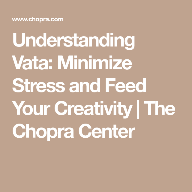 Understanding Vata: Minimize Stress and Feed Your Creativity   The Chopra Center