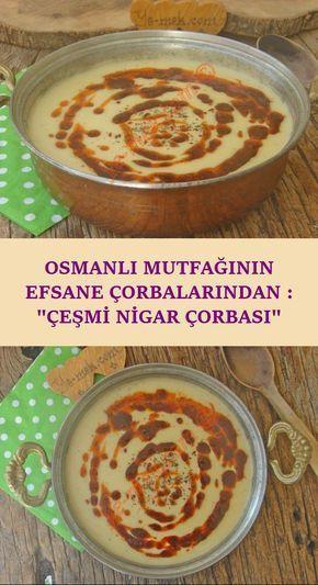 Osmanlı Mutfağının Efsane Çorbalarından : Çeşmi Nigar Çorbası