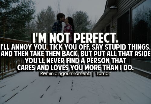 I May Not Be The Perfect Guy Quotes Lovelife Quotes Quotes