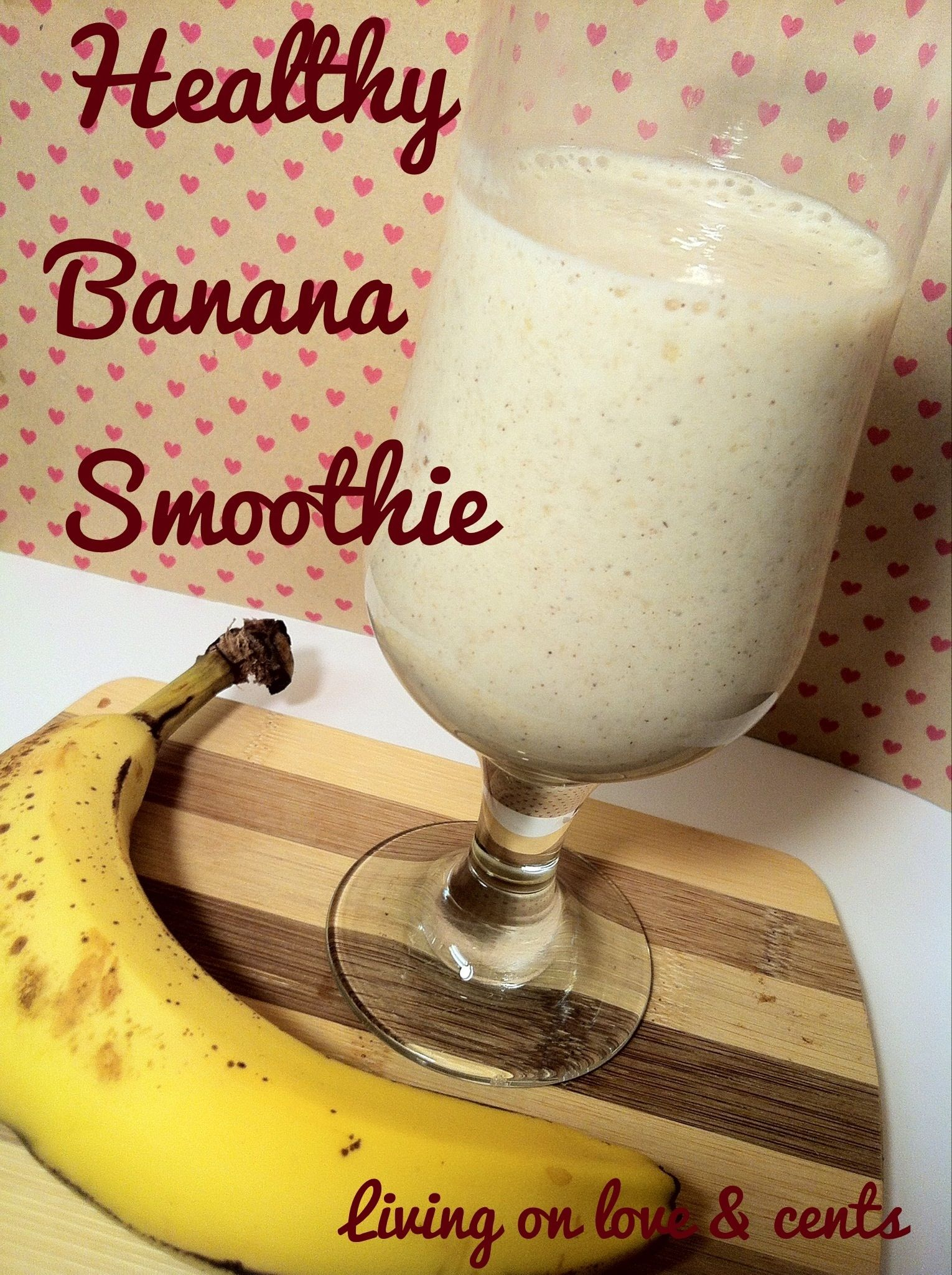 Healthy & Sweet Banana Smoothie Recipe ngredients: 1 banana 2 teaspoons honey 1 teaspoon ground cinnamon 1/2 cup vanilla soy milk ( or your milk of choice) Add all to the blender. Blend until smooth. Enjoy!