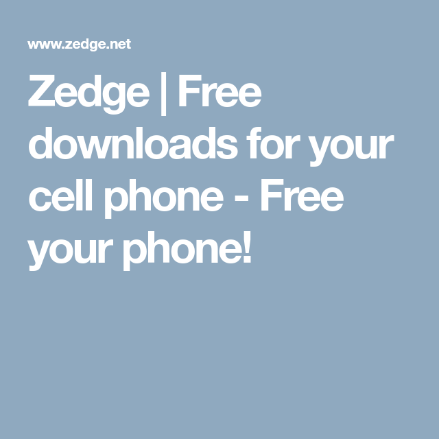 Zedge Free downloads for your cell phone Free your