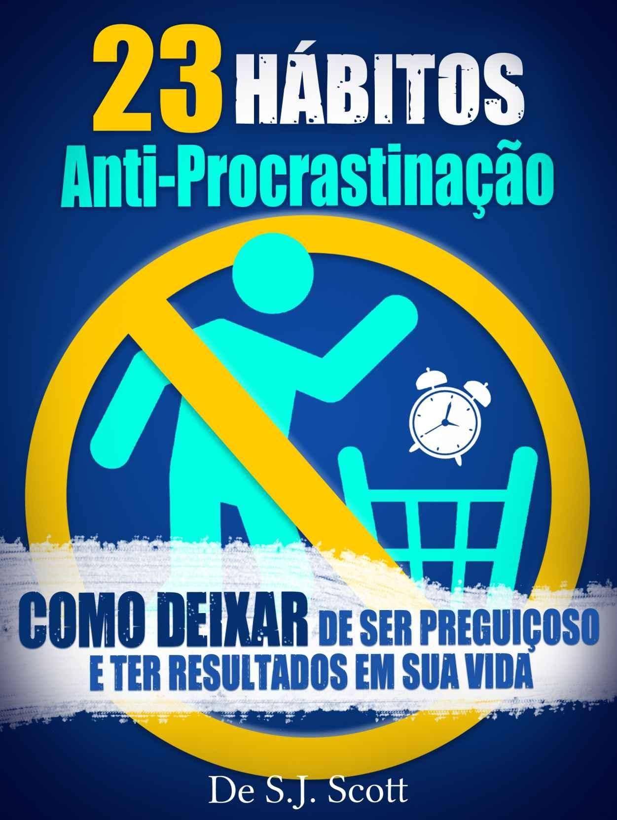 23 Habitos Anti Procrastinacao S J Scott Livros De Auto Ajuda