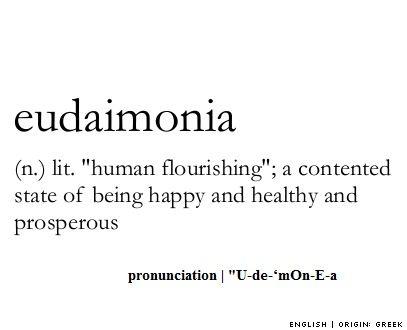 Eudaimonia N Lit Human Flourishing A Contented State Of