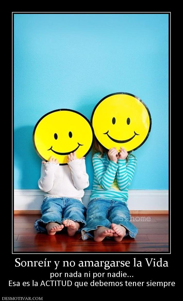 Sonreír Y No Amargarse La Vida Por Nada Ni Por Nadie Esa