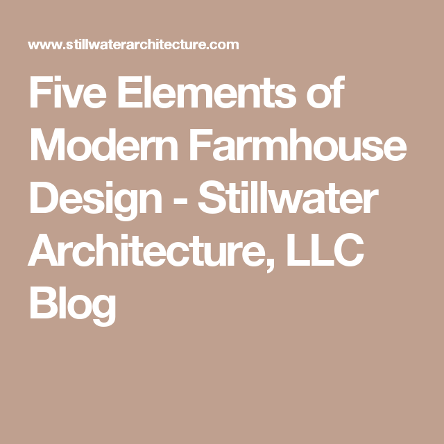 Five elements of modern farmhouse design stillwater architecture llc blog